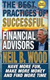 The Best Practices Of Successful Financial Advisors: Have More Fun, Make More Money, and Find More Time