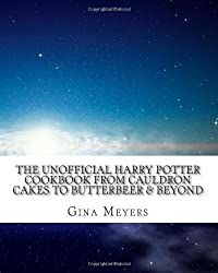 The Unofficial Harry Potter Cookbook: From Cauldron Cakes to Butterbeer & Beyond