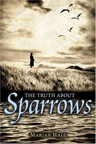 Download The Truth About Sparrows (Booklist Editor's Choice. Books for Youth (Awards)) ebook
