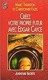 Créez votre propre futur avec Edgar Cayce par Thurston