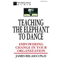 Teaching an Elephant to Dance: Empowering Change in Your Organization