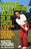 Master Your Short Game in 16 Days, Walter Ostroske and John Devaney, 0399518614