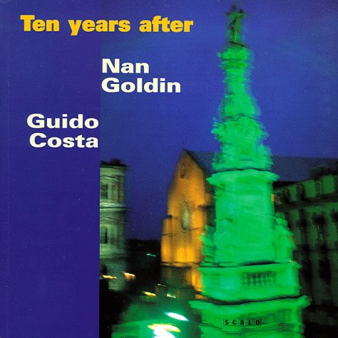 Nan Goldin: Ten Years After : Naples 1986-1996 (Naples Cookies)