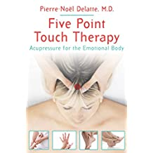 Five Point Touch Therapy: Acupressure for the Emotional Body