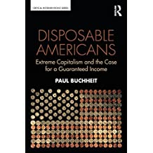 Disposable Americans: Extreme Capitalism and the Case for a Guaranteed Income