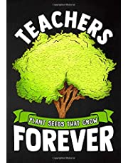 Teachers Plant Seeds That Grow Forever: Teacher Appreciation; Retirement; End of Year Gift; College Ruled Line Paper Notebook Journal Composition Exercise Book (120 Page,7 x 10 inch) Soft Cover, Matte