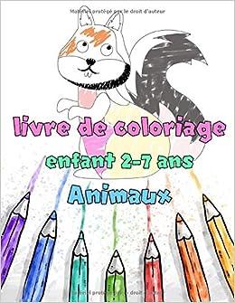 Livre De Coloriage Enfant 2 7 Ans Animaux Un Cahier D Activites Mignon Pour Les Enfants Filles Et Garcons De 30 Dessins A Colorier Amusants Et Charmant French Edition Edition Livre De Coloriage 9798628327012