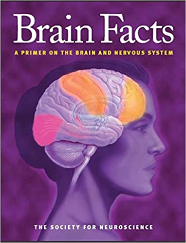 Brain Facts: A Primer on the Brain and Nervous System: The Society ...