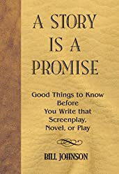 A Story is a Promise: Good Things to Know Before Writing a Novel, Screenplay or Play