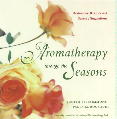 Aromatherapy Through the Seasons: Restorative Recipes and Sensory Suggestions