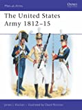 The United States Army 1812-15 (Men-at-Arms)
