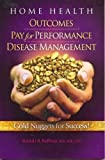 Home Health Outcomes, Pay for Performance, Disease Management, Melinda Huffman, 0979313104