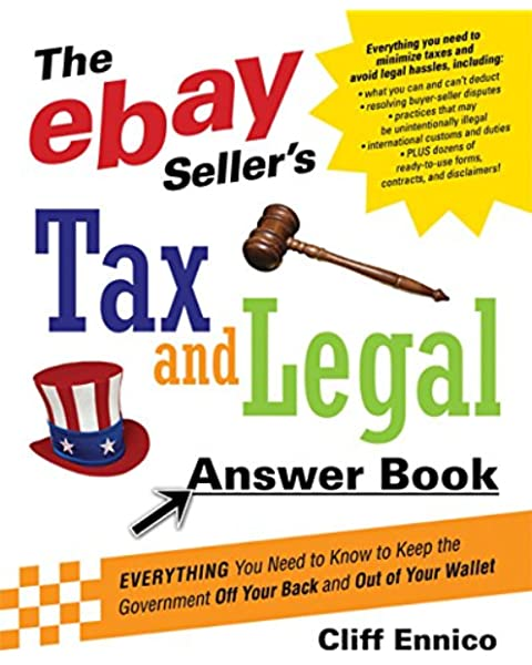 The Ebay Seller S Tax And Legal Answer Book Everything You Need To Know To Keep The Government Off Your Back And Out Of Your Wallet Ennico Cliff 9780814474259 Amazon Com Books
