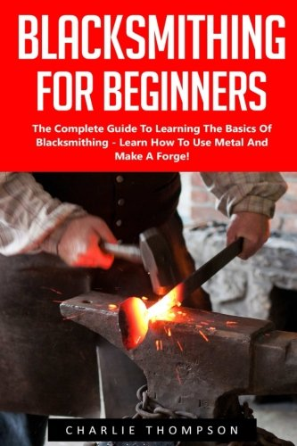 blacksmithing-for-beginners-the-complete-guide-to-learning-the-basics-of-blacksmithing-learn-how-to-