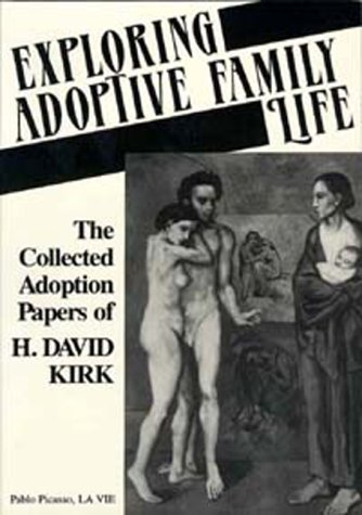 Exploring Adoptive Family Life: The Collected Adoption Papers of H. David Kirk