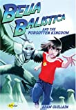 Bella Balistica and the Forgotten Kingdom, Adam Guillain, 1840595264