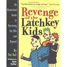 Revenge of the Latchkey Kids: An Illustrated Guide to Surviving the 90's and Beyond
