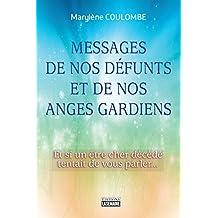 Messages de nos défunts et de nos anges gardiens: Et si un être cher dévédé tentait de vous parler... (French Edition)
