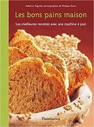 Les bons pains maison : Les meilleures recettes avec une machine à pain