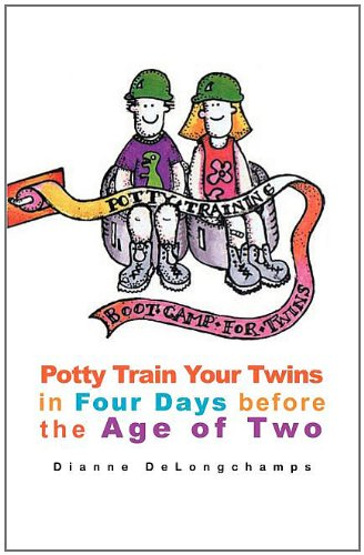 Potty Training Boot Camp for Twins: Potty Train Your Twins in Four Days Before the Age of Two ()