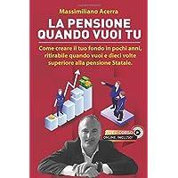 La pensione quando vuoi tu: Come creare il tuo fondo in pochi anni, ritirabile quando vuoi e dieci volte superiore alla pensione Statale