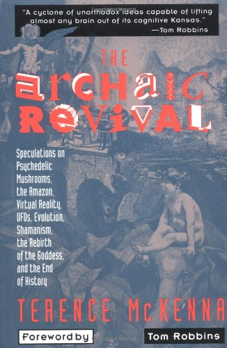 """""""The Archaic Revival - Speculations on Psychedelic Mushrooms, the Amazon, Virtual Reality, Ufos, Evolution, Shamanism, the Rebirth of the Goddess"""" av Terence K. McKenna"""