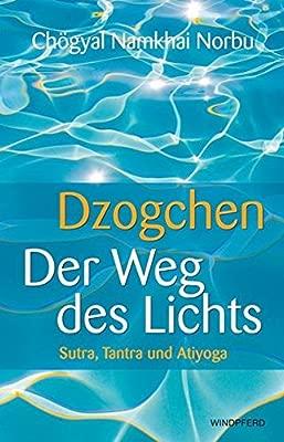 Dzogchen - Der Weg des Lichts: Sutra, Tantra und Ati-Yoga ...