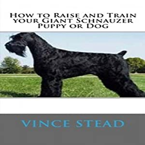 How to Raise and Train Your Giant Schnauzer Puppy or Dog Audiobook