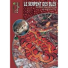 Le serpent des blés: Pantherophis guttatus (Les Guides Reptilmag) (French Edition)