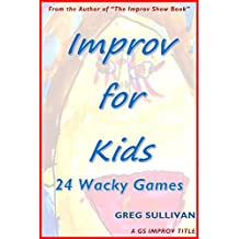 Improv for Kids: 24 Wacky Games (A GS Improv Title, Book # 12)