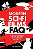 Modern Sci-Fi Films FAQ: All Thats Left to Know About Time Travel, Alien, Robot, and Out-of-This-World Movies Since 1970 (Faq Series)