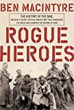 Rogue Heroes: The History of the SAS, Britain's Secret Special Forces Unit That Sabotaged the Nazis and Changed the Nature of War