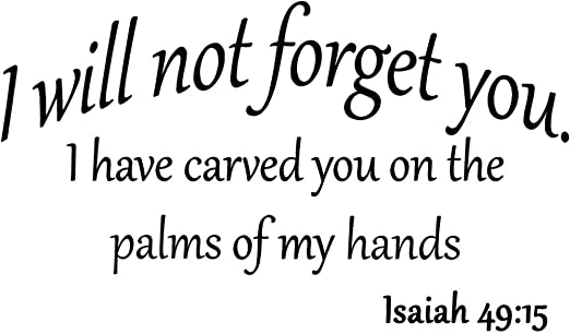 I Will Not For You I Have Carved You on The Palms of My Hands Isaiah 49 15 Bible Scripture Verse Inspirational Quote Christian Vinyl Wall Art Decal