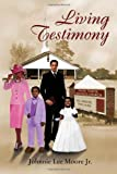 Living Testimony, Johnnie Lee Jr. Moore, 1462859747