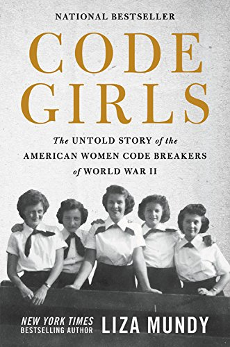 Code Girls: The Untold Story of the American Women Code Breakers of World War II (World Best Secret Intelligence Services)