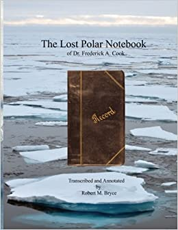 The Lost Polar Notebook of Dr. Frederick A. Cook by Robert M Bryce (2013-12-26)