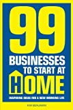 99 Businesses to Start at Home: Inspiring Ideas for a New Working Life