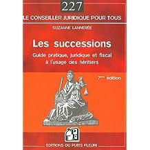 SUCCESSIONS (LES) : GUIDE PRATIQUE JURIDIQUE ET FISCAL À L'USAGE DES HÉRITIERS 7E ÉD.