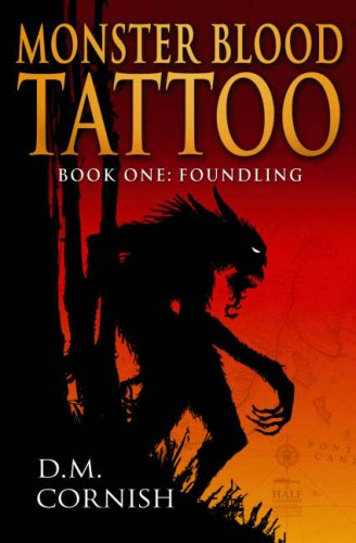 *Monster Blood Tattoo Trilogy by D. M. Cornish