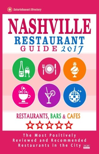 Nashville Restaurant Guide 2017: Best Rated Restaurants in Nashville, Tennessee - 500 Restaurants, Bars and Cafés recommended for Visitors, 2017