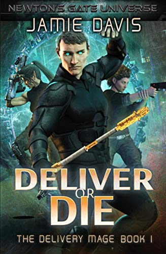Deliver or Die: A Newton's Gate Series (The Delivery Mage Book 1)