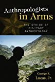 Anthropologists in Arms: The Ethics of Military Anthropology (Critical Issues in Anthropology)