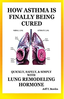 How Asthma Is Finally Being Cured: Quickly, Safely, Simply With Lung-Remodeling