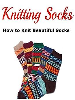 Knitting Socks:  How to Knit Beautiful Socks by [Dorti, Karen]