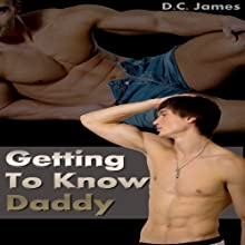 Getting to Know Daddy: Taboo, Gay Family Sex Erotica Audiobook by D. C. James Narrated by M. J. Panios