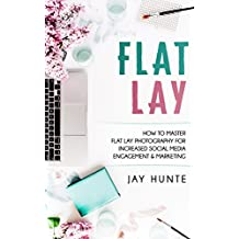 Flat Lay: How to Master Flat Lay Photography for Increased Social Media Engagement and Marketing