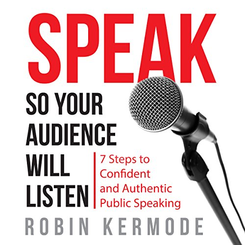 Speak So Your Audience Will Listen: 7 steps to Confident and Authentic Public Speaking by Pendle Publishing