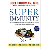 Super Immunity: The Essential Nutrition Guide for Boosting Our Body's Defenses to Live Longer, Stronger, and Disease…