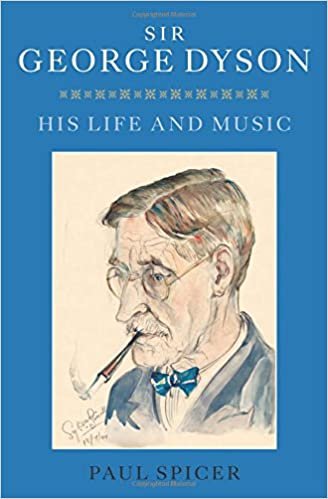 Sir George Dyson: His Life and Music: Amazon.co.uk: Paul Spicer: 9781843839033: Books