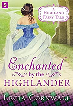 Enchanted by the Highlander (A Highland Fairytale) by [Cornwall, Lecia]
